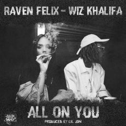 """Raven Felix feat. Wiz Khalifa- """"All On You"""""""